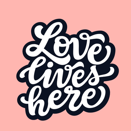 Love lives here. Hand drawn lettering typography for wedding decorations, cards, posters, t shirts, Valentines day. Vector calligraphic text