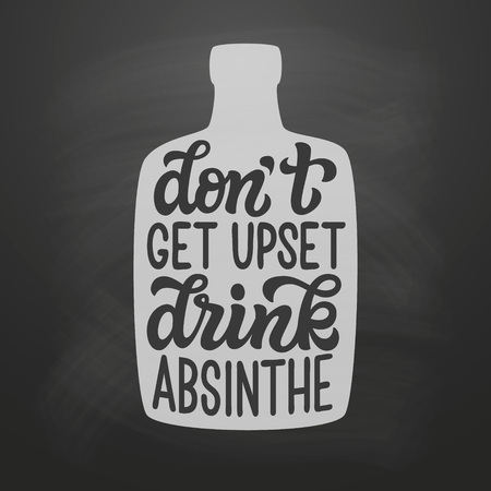 Dont get upset, drink absinthe. Original hand drawn typography quote with a bottle silhouette on chalkboard background. Alcohol lettering text for posters, t shirts, bars, pubs, restaurant decor. Vector calligraphy Ilustrace