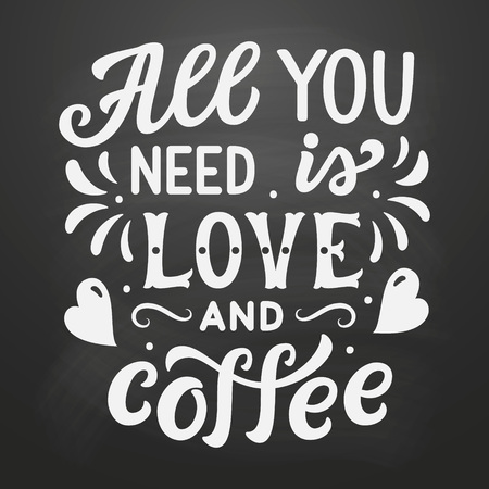 All you need is love and coffee. Original hand drawn inspirational quote on chalkboard background. Modern lettering for cafe,restaurants, posters, prints, t shirts. Vector calligraphy