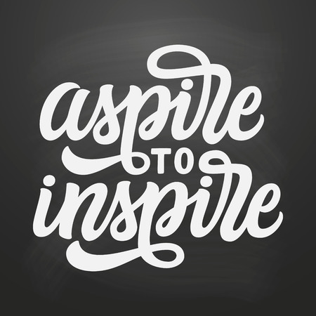 Aspire to inspire. Hand lettering inspirational quote on chalkboard background. Vector typography for posters, prints, t shirts, home decor. Modern calligraphy