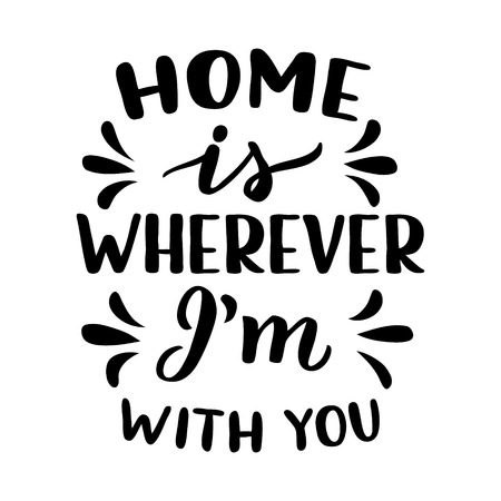 Home is wherever Im with you. Romantic hand drawn calligraphy quote isolated on white background. Vector typography for home, kids room decor, posters, t shirts, Valentine Day