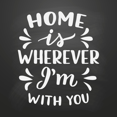 Home is wherever Im with you. Romantic hand drawn calligraphy quote on chalkboard background. Vector typography for home, kids room decor, posters, t shirts, Valentine Day