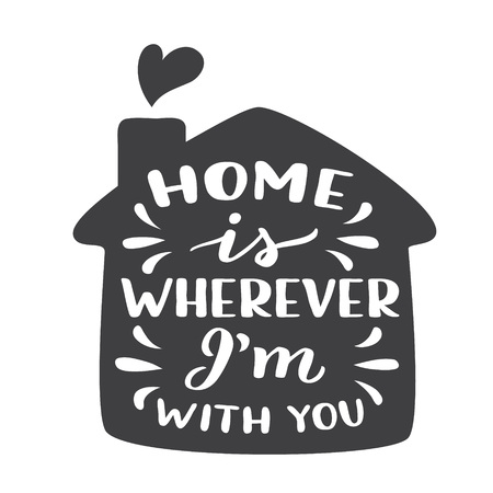 Home is wherever Im with you. Romantic hand drawn calligraphy quote with a house silhouette isolated on white background. Vector typography for home, kids room decor, posters, t shirts, pillows, wall stickers, wooden signs