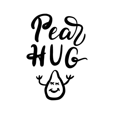 Pear hug. Hand drawn lettering quote. Funny vector typography for posters, cards, t shirts, Valentine day decorations Ilustrace