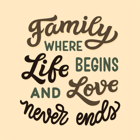 Family where life begins and love never ends. Hand drawn family inspirational quote isolated on white background. Vector typography for home decor, posters, prints, pillows, t shirts