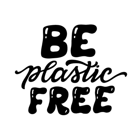 Be plastic free. Hand lettering ecological quote isolated on white background. Vector typography for posters, t shirts, bags, cards Ilustrace