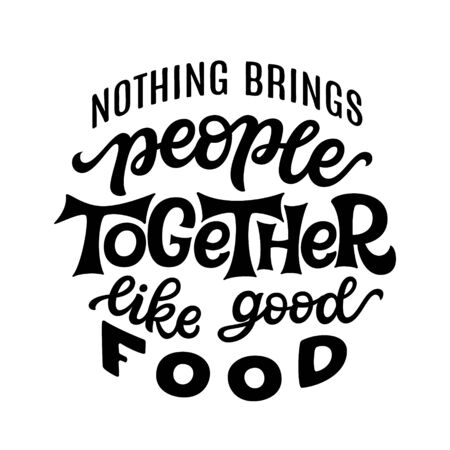 Nothing brings people together like good food. Hand lettering quote isolated on white background. Vector typography for posters, t shirts, cards, restaurants, cafe, food truck decor Ilustração
