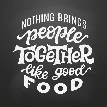Nothing brings people together like good food. Hand lettering quote on chalkboard background. Vector typography for posters, t shirts, cards, restaurants, cafe, food truck decor