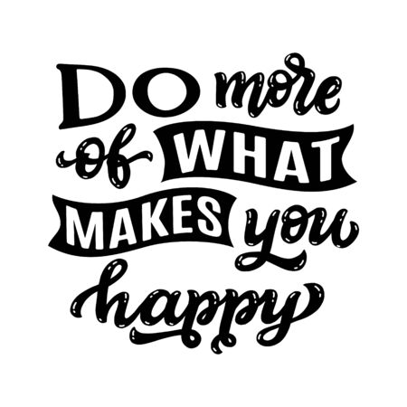 Do more of what makes you happy. Hand drawn quote isolated on white background. Vector typography for posters, prints, cards, stickers, t shirts, pillows, bags, home decor Illustration
