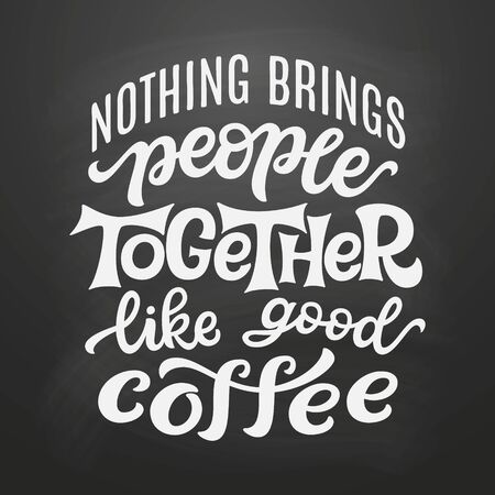 Nothing brings people together like good coffee. Hand lettering quote on chalkboard background. Vector typography for posters, t shirts, cards, restaurants, cafe, food truck decor