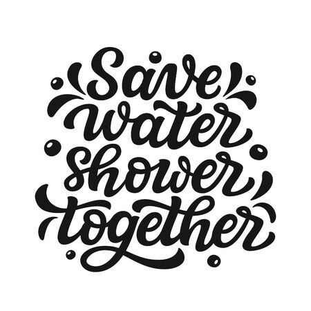Save water shower together. Hand drawn inspirational bathroom quote. Vector typography for home decor, posters, wall stickers. Lettering design element