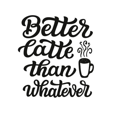 Better latte than whatever. Unique hand lettering quote isolated on white background. Original vector coffee typography for cafe, home decor, t shirts, cups, mugs, posters, cards, stickers