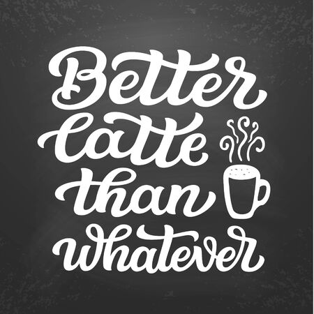 Better latte than whatever. Unique hand lettering quote on chalkboard background. Original vector coffee typography for cafe, home decor, t shirts, cups, mugs, posters, cards, stickers Ilustração