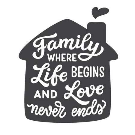Family where life begins and love never ends. Hand drawn family inspirational quote isolated on white background. Vector typography for home decor, posters, prints, pillows