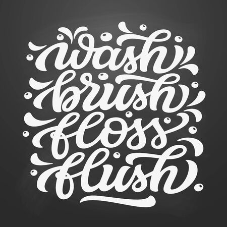 Wash, brush, floss, flush. Hand drawn motivational bathroom quote on chalkboard background. Vector typography for home decor, posters, wall stickers. Lettering design element