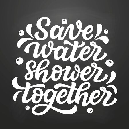 Save water shower together. Hand drawn inspirational bathroom quote on chalkboard background. Vector typography for home decor, posters, wall stickers. Lettering design element