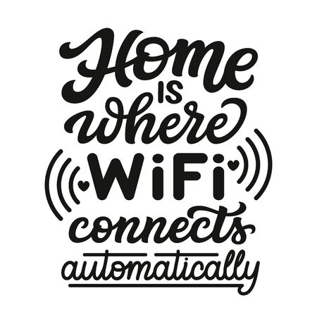 Home is where wifi connects automatically. Hand drawn family inspirational quote isolated on white background. Vector typography for home decor, posters, prints, pillows