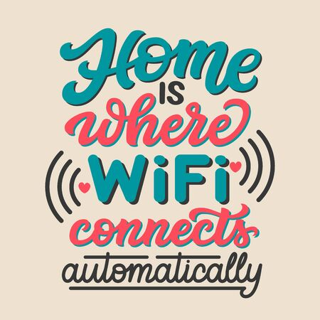 Home is where wifi connects automatically. Hand drawn family inspirational quote. Vector typography for home decor, posters, prints, pillows