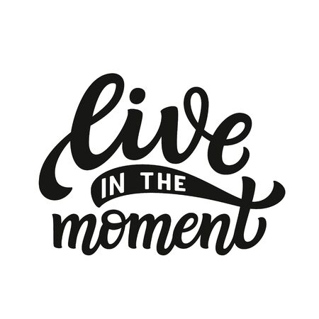 Live in the moment. Hand drawn lettering quote isolated on white background. Vector typography for posters, cards, home decor, t shirts, tees