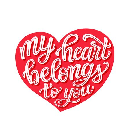 My heart belongs to you. Hand drawn romantic quote in heart shape isolated on white background. Vector typography for Valentine day, wedding decor, cards, posters, banners, invitations, stickers