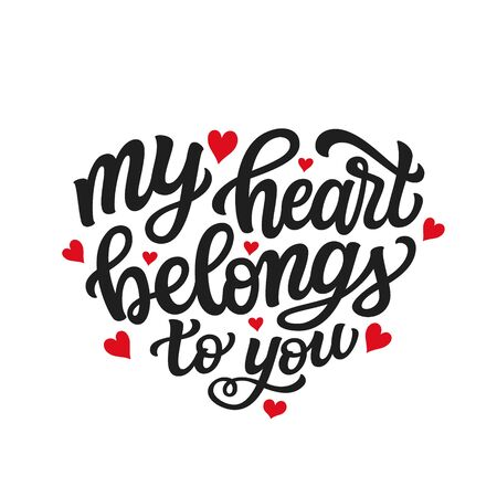 My heart belongs to you. Hand drawn romantic quote isolated on white background. Vector typography for Valentine day, wedding decor, cards, posters, banners, invitations, stickers