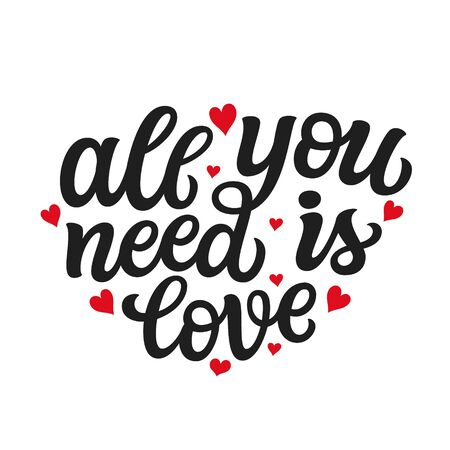 All you need is love. Hand drawn romantic quote isolated on white background. Vector typography for Valentine day, wedding, home decor, cards, posters, banners, invitations, stickers