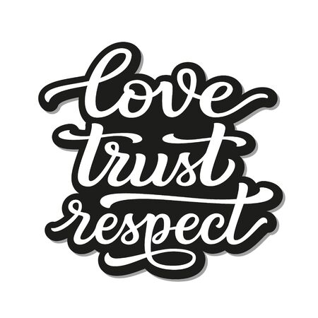 Love trust respect. Hand lettering monochrome quote isolated on white background. Vector typography for t shirts, posters, cards, home decorations, cushions, mugs, tote bags