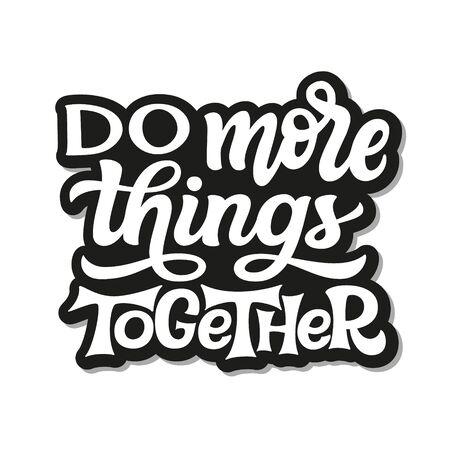 Do more things together. Hand lettering monochrome quote isolated on white background. Vector typography for t shirts, posters, cards, home decorations, cushions, mugs, tote bags