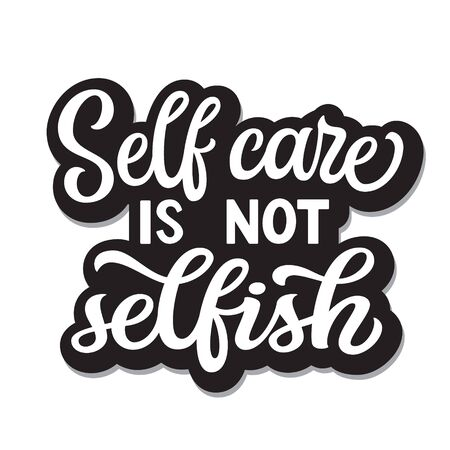 Self care is not selfish. Hand drawn motivational quote. Vector typography for t shirts, posters, stickers, mugs, apparel