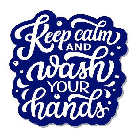 Keep calm and wash your hands. Hand drawn inspirational quote isolated on white. Vector typography for t shirts, cards, motivational posters, schools, stores, hospitals Illustration