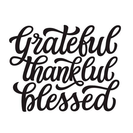 Grateful thankful blessed. Hand drawn inspirational quote isolated on white background. Vector typography for t shirts, cards, posters