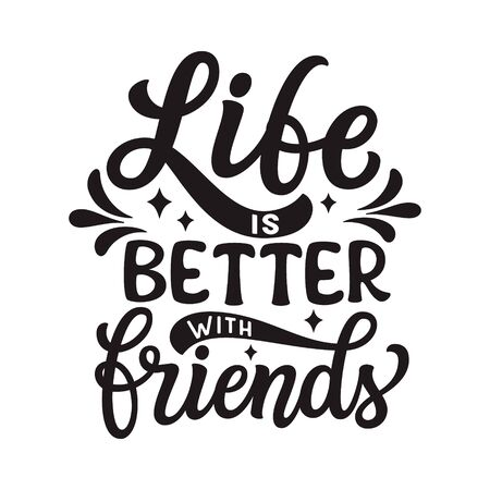 Life is better with friends. Hand lettering inspirational quote isolated on white background. Vector typography for posters, stickers, cards, social media