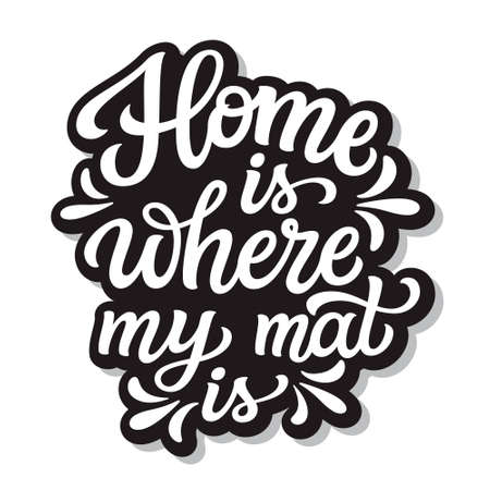 Home is where my mat is. Hand drawn quote isolated on white background. typography for yoga studio decorations, clothes, t shirts, posters, cards, stickers