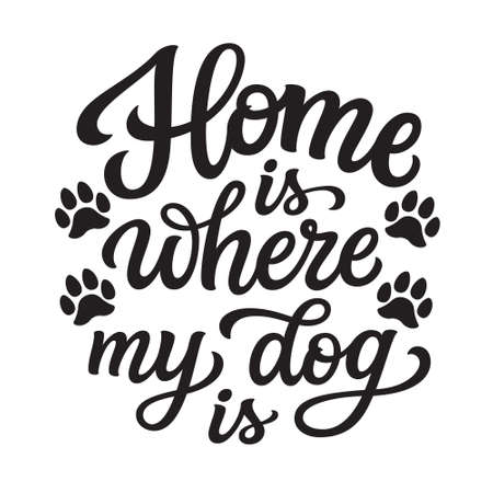 Home is where my dog is. Hand lettering quote with paw prints isolated on white background. Vector typography for home decorations, t shirts, posters, cards, stickers, pet shops Vetores