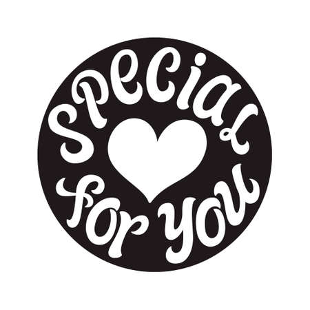 Special for you. Hand lettering black round badge isolated on white background. Vector typography for tags, labels, stickers, icons, t shirts, clothes