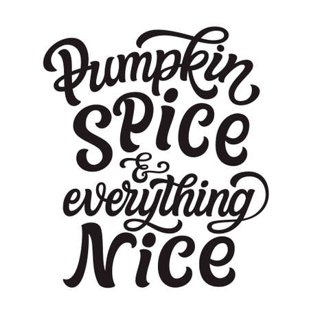 Pumpkin spice and everything nice. Hand lettering quote isolated on white background. Vector typography for posters, greeting cards, restaurants, cafe decorations 矢量图像