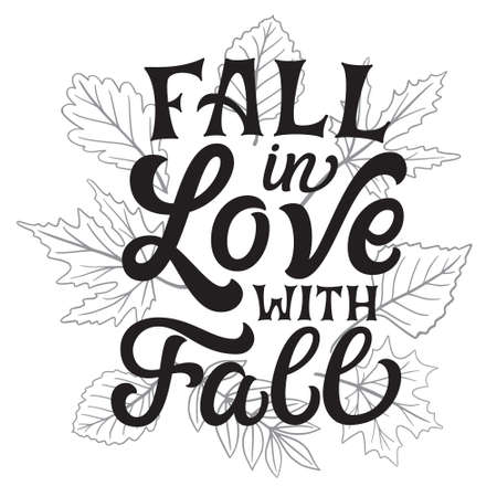 Fall in love with fall. Hand lettering quote with fall leaves on white background. Vector typography for posters, banners, greeting cards, t shirts, clothes