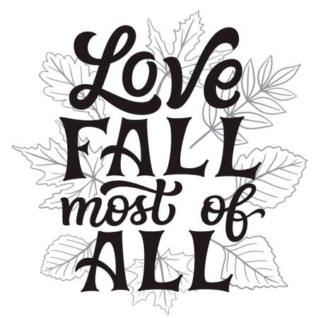Love fall most of all. Hand lettering quote with fall leaves on white background. Vector typography for posters, banners, greeting cards, t shirts, clothes 矢量图像