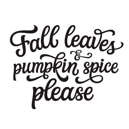 Fall leaves and pumpkin spice, please. Hand lettering quote isolated on white background. Vector typography for posters, banners, greeting cards, t shirts, clothes