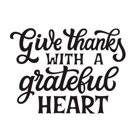Give thanks with a grateful heart. Hand lettering black quote isolated on white background. Vector typography for posters, banners, greeting cards, t shirts, clothes