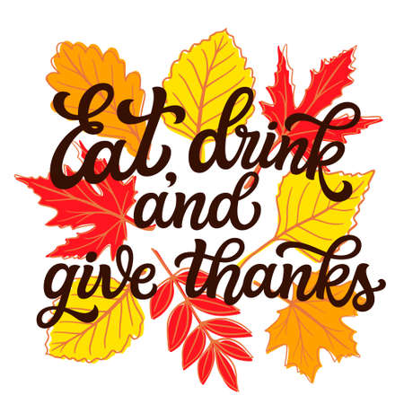 Eat, drink and give thanks. Hand lettering quote with fall leaves on white background. Vector typography for posters, banners, greeting cards, t shirts, clothes