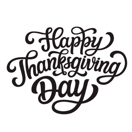 Happy Thanksgiving day. Hand lettering black text isolated on white background. Vector typography for posters, banners, greeting cards, t shirts, clothes