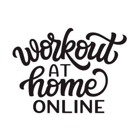 Workout at home online. Hand lettering quote isolated on white background. Vector typography for posters, cards, banners, web, social media