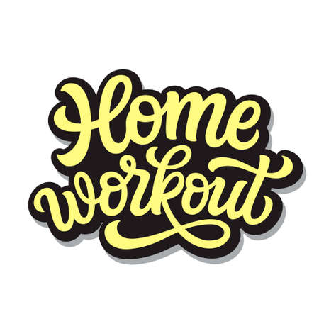 Home workout. Hand lettering quote isolated on white background. Vector typography for posters, cards, banners, web, social media