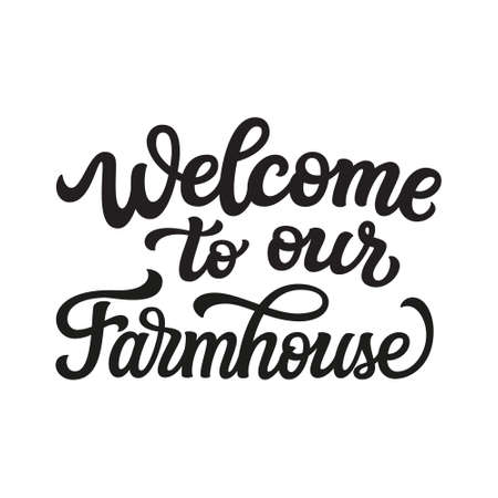 Welcome to our farmhouse. Hand lettering inscription isolated on white background. Vector typography for welcome, wooden signs, farm decorations