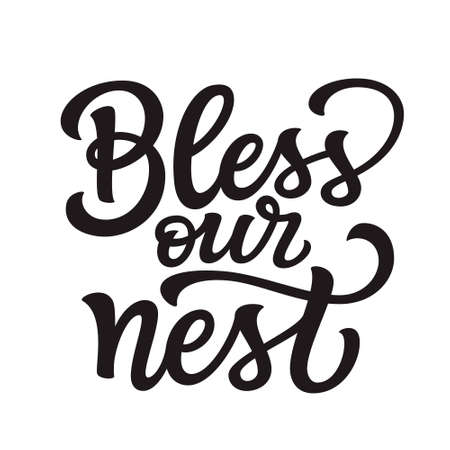 Bless our nest. Hand lettering quote isolated on white background. Vector typography for posters, cards, home decorations, wall stickers, cushions, wooden signs Vettoriali