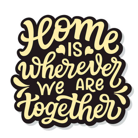 Home is wherever we are together. Hand lettering quote isolated on white background. Vector typography for posters, cards, home decorations, wall stickers, cushions, wooden signs