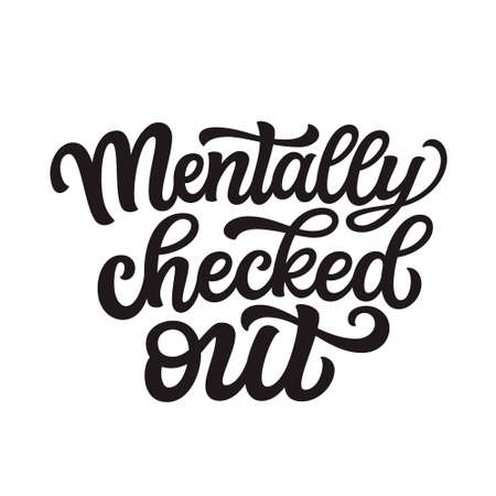 Mentally checked out. Hand lettering text isolated on white background. Vector typography for t-shirt design, posters, home decor, stickers, pins Vector Illustratie