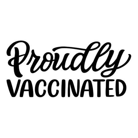 Proudly vaccinated. Hand lettering quote isolated on white background. Vector typography for posters, cards,t shirts, face masks, pins, stickers Illustration
