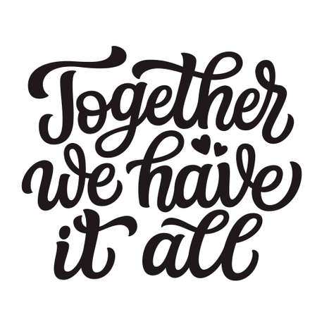 Together we have it all. Hand lettering romantic quote isolated on white background. Vector typography forhome decorations, posters, cards,t shirts, front door, porch sign Illustration